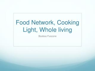Food Network, Cooking Light, Whole living