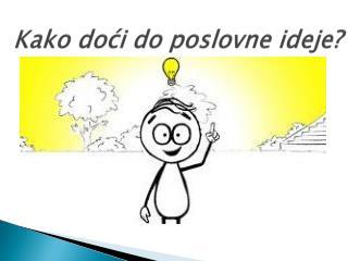 Kako do?i do poslovne ideje?