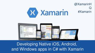 Developing  Native  iOS, Android,  and  Windows apps  in C# with  Xamarin