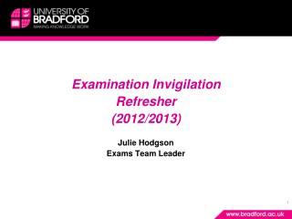 Examination Invigilation  Refresher (2012/2013) Julie Hodgson Exams Team Leader