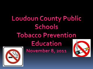 Loudoun  County Public Schools  Tobacco Prevention Education November 8, 2011