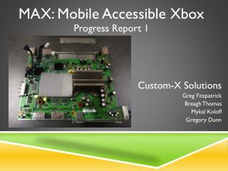 MAX: Mobile Accessible Xbox Progress Report 1