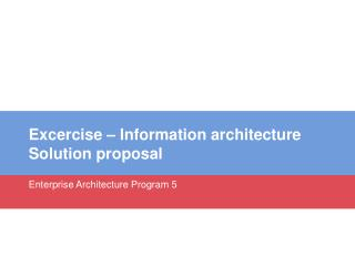 Excercise  – Information  architecture Solution  proposal