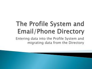 The Profile System and Email/Phone Directory