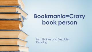 Bookmania=Crazy book person