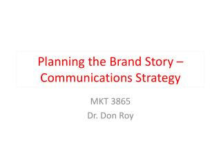 Planning the Brand Story � Communications Strategy
