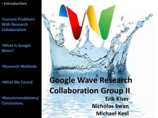 Introduction Current Problems With Research Collaboration What Is Google Wave? Research Methods