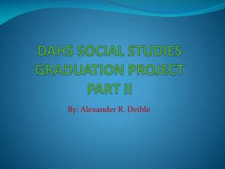 DAHS SOCIAL STUDIES GRADUATION PROJECT PART II
