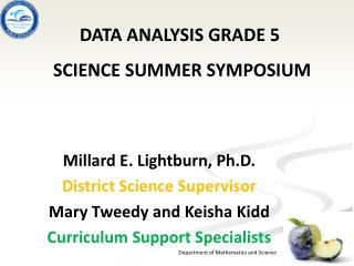 Millard E. Lightburn, Ph.D. District Science Supervisor Mary Tweedy and Keisha  Kidd