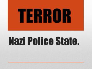 Nazi Police State.