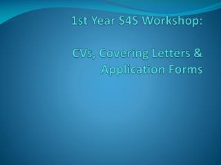 1st Year S4S Workshop: CVs, Covering Letters &  Application Forms