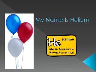 My Name Is Helium