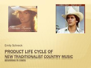 Product Life Cycle of  New Traditionalist Country Music  Beginning in 1980s