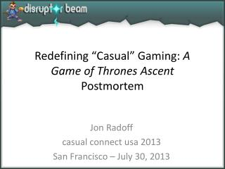 "Redefining ""Casual"" Gaming:  A Game  of Thrones  Ascent  Postmortem"