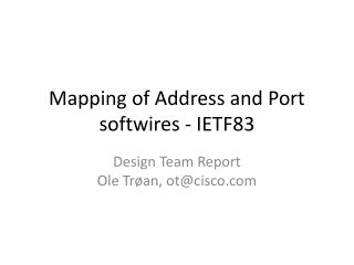 Mapping of Address and  Port softwires  - IETF83