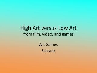 High Art versus Low Art from film, video, and games