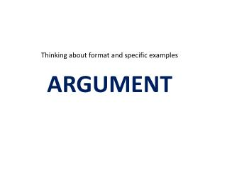 Thinking about format and specific examples ARGUMENT