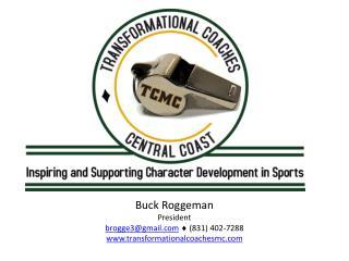 Buck Roggeman President brogge3@gmail.com  (831) 402-7288 www.transformationalcoachesmc.com