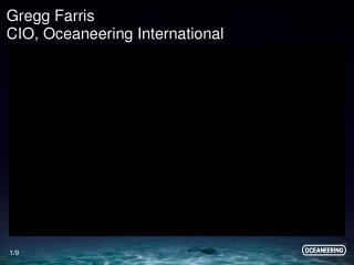Gregg Farris CIO, Oceaneering International
