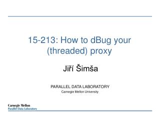 15-213: How to  dBug  your (threaded) proxy