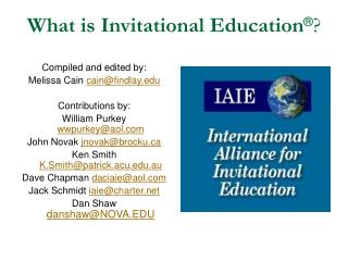What is Invitational Education  Compiled and edited by: