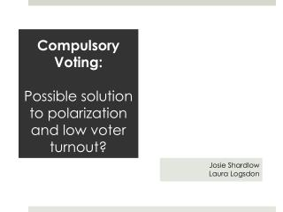 Compulsory Voting:  Possible  solution to polarization and low voter turnout?
