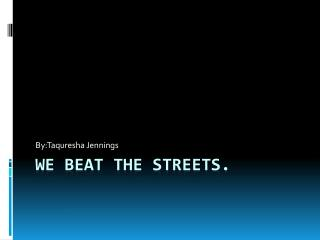 We beat the streets.
