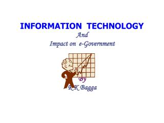 INFORMATION  TECHNOLOGY And Impact on  e-Government By R K Bagga