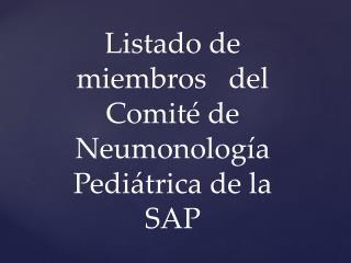 Listado de miembros   del Comité de  Neumonología  Pediátrica de la SAP