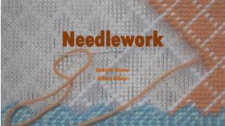 N eedlework