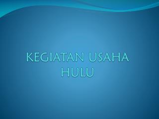 KEGIATAN USAHA HULU