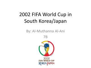 2002 FIFA World Cup in  South Korea/Japan