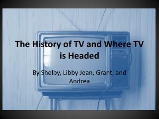 The History of TV and Where TV is Headed