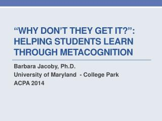 """""""Why Don't They Get It?"""": Helping Students Learn through Metacognition"""