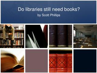 Do libraries still need books?