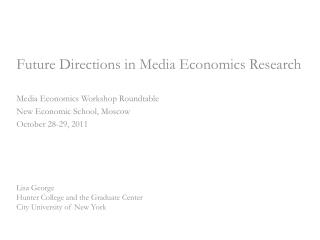 Future Directions in Media Economics Research Media Economics  Workshop Roundtable