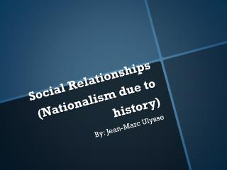 Social Relationships (Nationalism due to history)