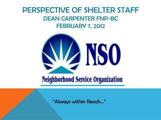 Perspective of shelter staff  Dean Carpenter FNP-BC February 7, 2012