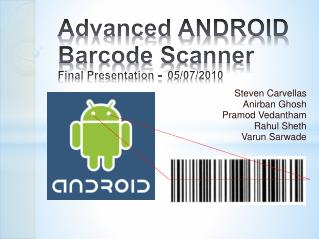 Advanced ANDROID Barcode  Scanner Final Presentation -   05/07/2010
