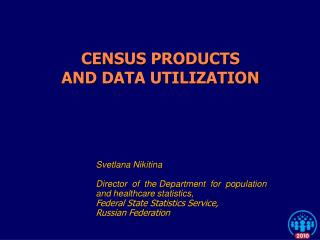 CENSUS  PRODUCTS AND DATA UTILIZATION