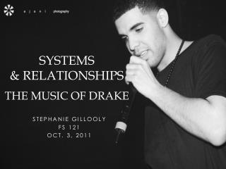 Systems  & Relationships The Music of Drake