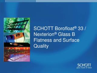 SCHOTT Borofloat ®  33 / Nexterion ®  Glass B  Flatness and Surface Quality