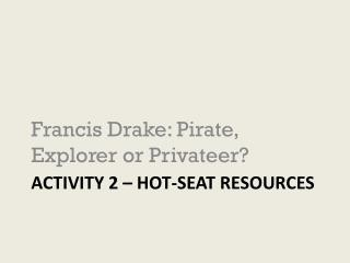 Activity 2 – Hot- seat resources