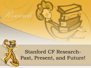 Stanford CF Research- Past, Present, and Future!