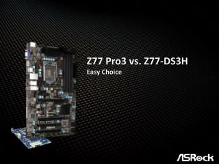 Z77 Pro3 vs. Z77-DS3H Easy Choice