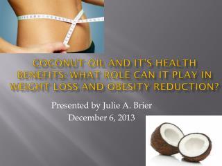 Presented by Julie A. Brier December 6, 2013