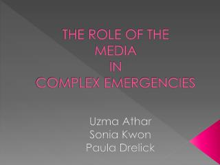 THE ROLE OF THE  MEDIA  IN  COMPLEX EMERGENCIES