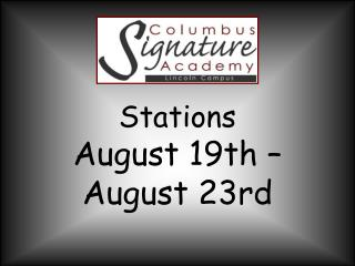 Stations  August 19th –August 23rd