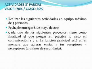 ACTIVIDADES 3°  PARCIAL VALOR: 70 % / CLASE: 30%