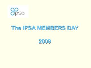 The IPSA MEMBERS DAY 2009